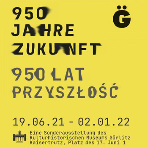 Sonderausstellung: 950 Jahre Zukunft Görlitz Zgorzelec / © 2021/Görlitzer Sammlungen + KOCMOCnet