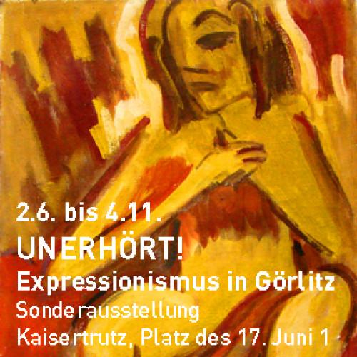 """Sonderausstellung """"Unerhört! Expressionismus in Görlitz"""".  / ©"""